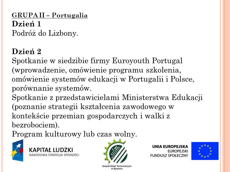 GRUPA II – Portugalia Dzień 1 Podróż do Lizbony. Dzień 2 Spotkanie w siedzibie firmy Euroyouth Portugal (wprowadzenie, omówienie programu szkolenia, o