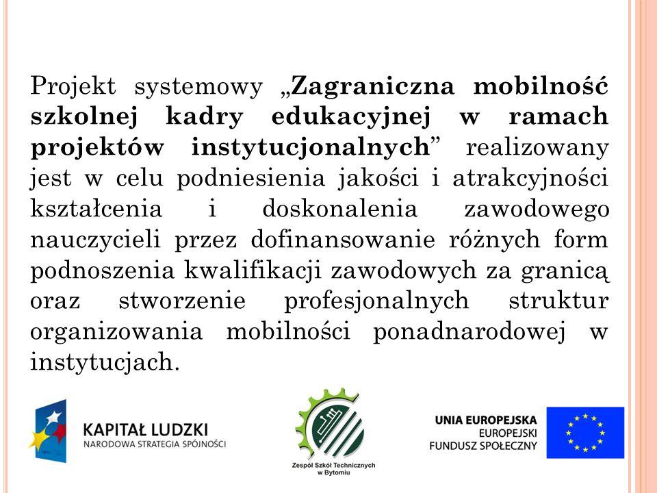 """Projekt systemowy """" Zagraniczna mobilność szkolnej kadry edukacyjnej w ramach projektów instytucjonalnych """" realizowany jest w celu podniesienia jakoś"""