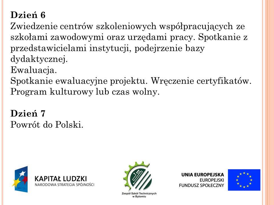 Dzień 6 Zwiedzenie centrów szkoleniowych współpracujących ze szkołami zawodowymi oraz urzędami pracy.