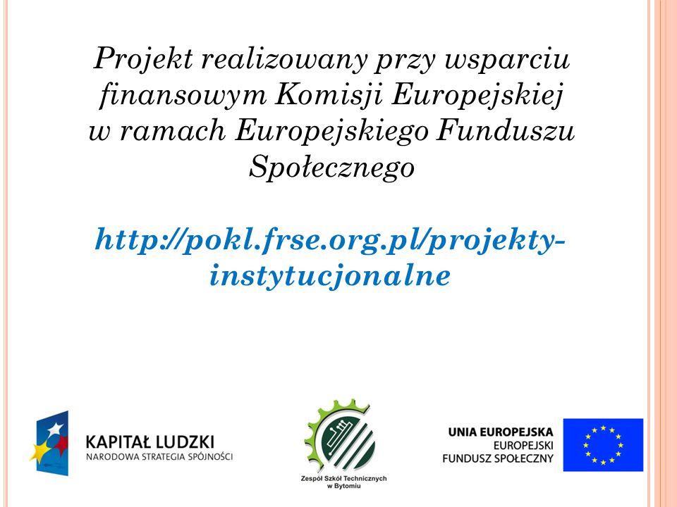 Projekt realizowany przy wsparciu finansowym Komisji Europejskiej w ramach Europejskiego Funduszu Społecznego http://pokl.frse.org.pl/projekty- instyt