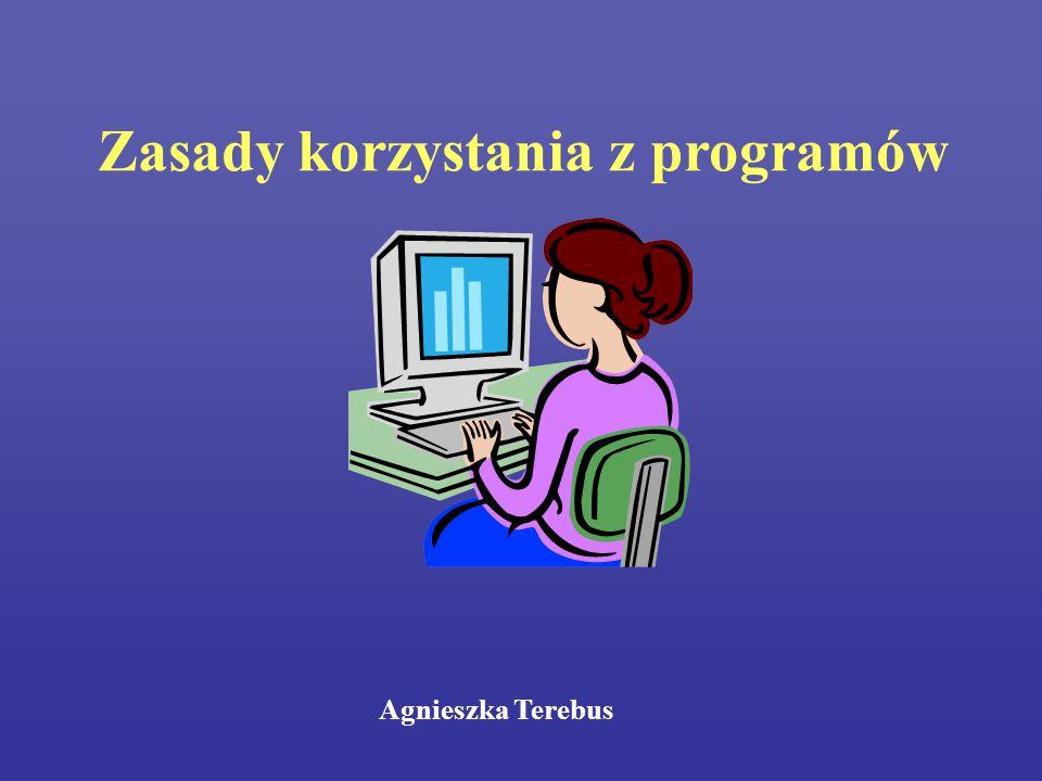 Zasady korzystania z programów Agnieszka Terebus
