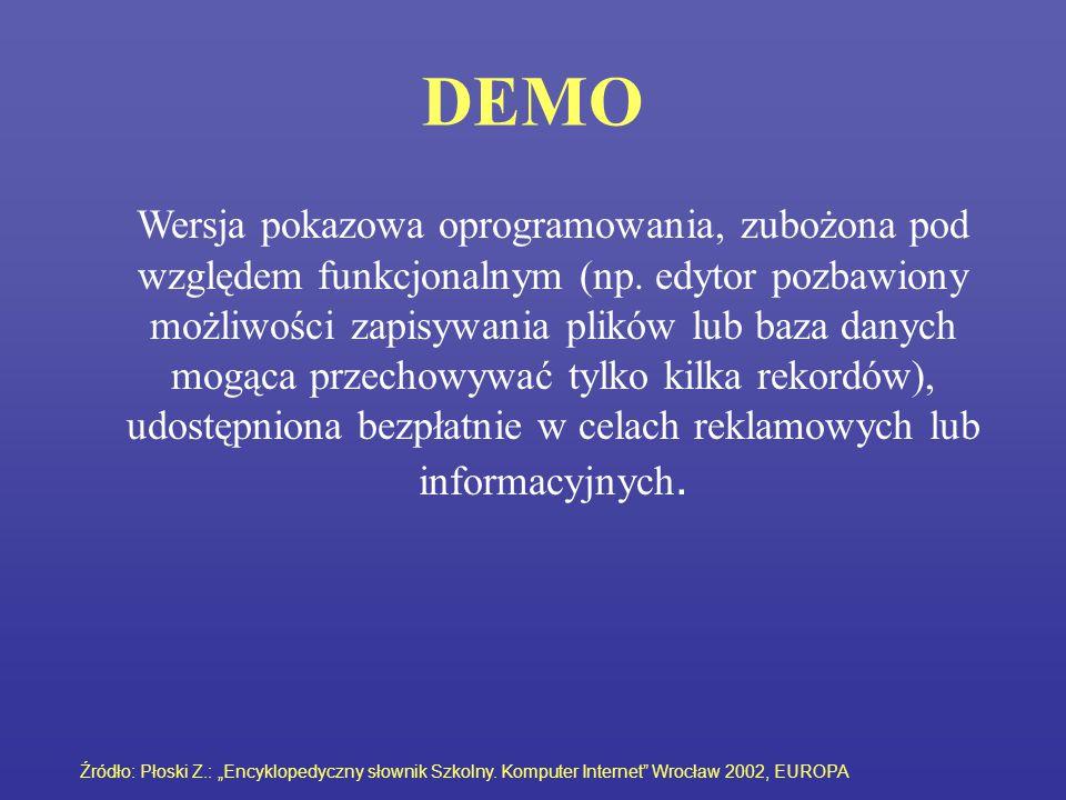 DEMO Wersja pokazowa oprogramowania, zubożona pod względem funkcjonalnym (np. edytor pozbawiony możliwości zapisywania plików lub baza danych mogąca p
