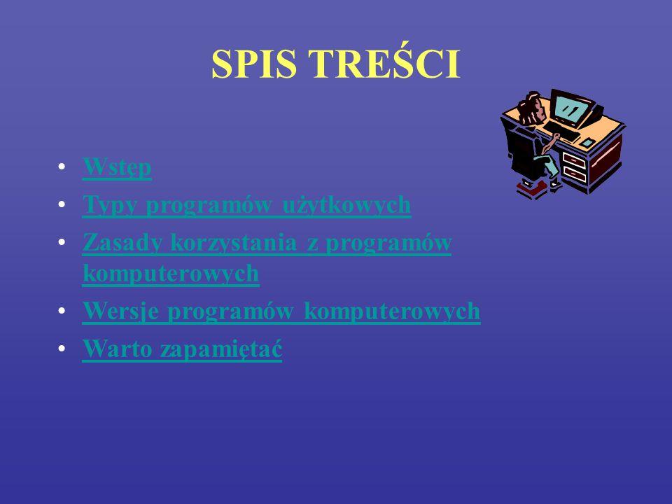 SPIS TREŚCI Wstęp Typy programów użytkowych Zasady korzystania z programów komputerowychZasady korzystania z programów komputerowych Wersje programów