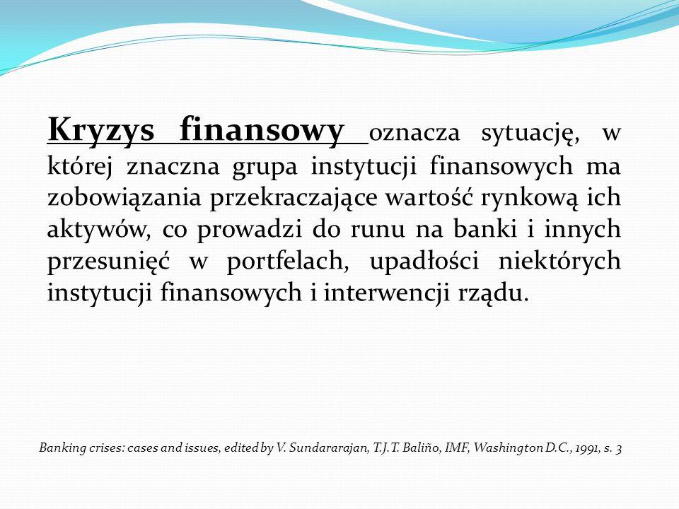 Kryzys finansowy oznacza sytuację, w której znaczna grupa instytucji finansowych ma zobowiązania przekraczające wartość rynkową ich aktywów, co prowad