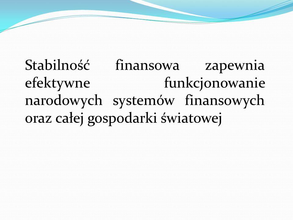 Stabilność finansowa zapewnia efektywne funkcjonowanie narodowych systemów finansowych oraz całej gospodarki światowej