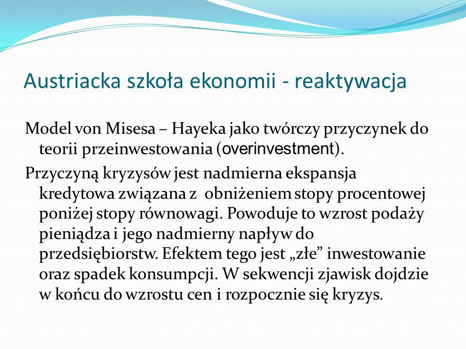 Austriacka szkoła ekonomii - reaktywacja Model von Misesa – Hayeka jako twórczy przyczynek do teorii przeinwestowania ( overinvestment ). Przyczyną kr
