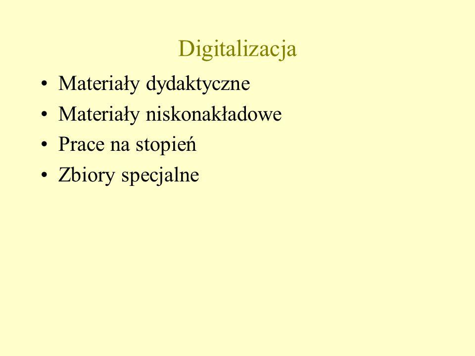 Digitalizacja Materiały dydaktyczne Materiały niskonakładowe Prace na stopień Zbiory specjalne