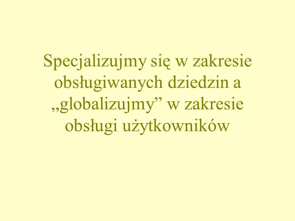 """Specjalizujmy się w zakresie obsługiwanych dziedzin a """"globalizujmy w zakresie obsługi użytkowników"""