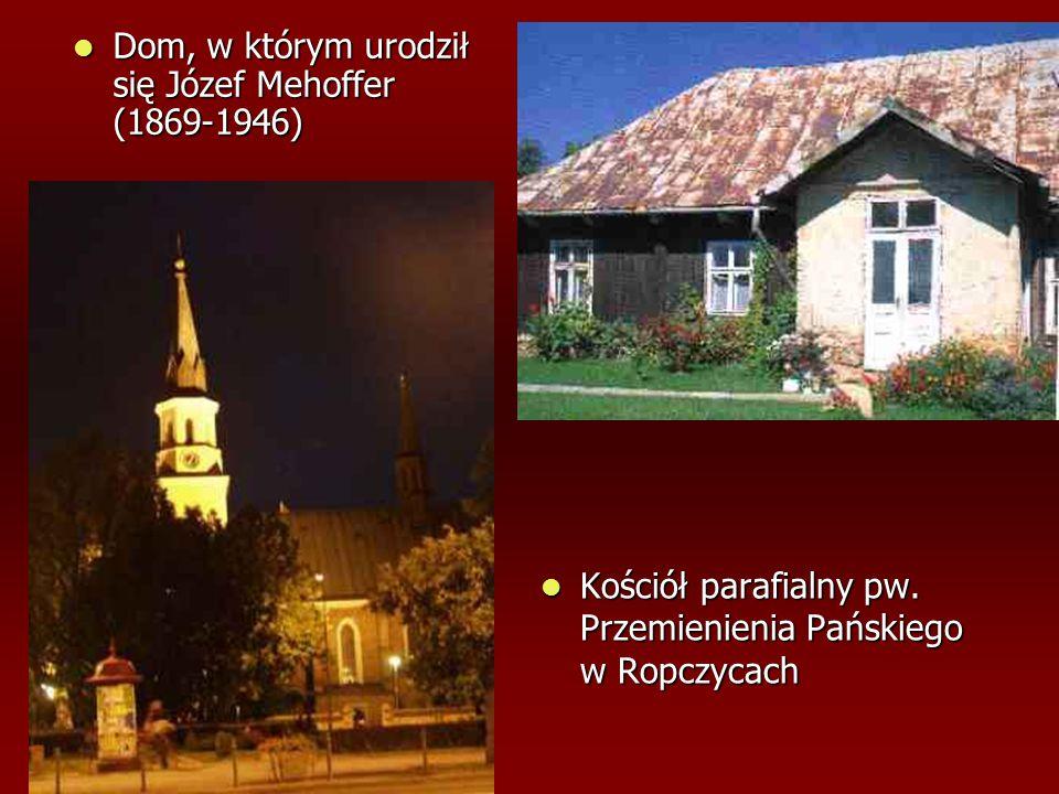 Kościół parafialny pw. Przemienienia Pańskiego w Ropczycach Kościół parafialny pw. Przemienienia Pańskiego w Ropczycach Dom, w którym urodził się Józe