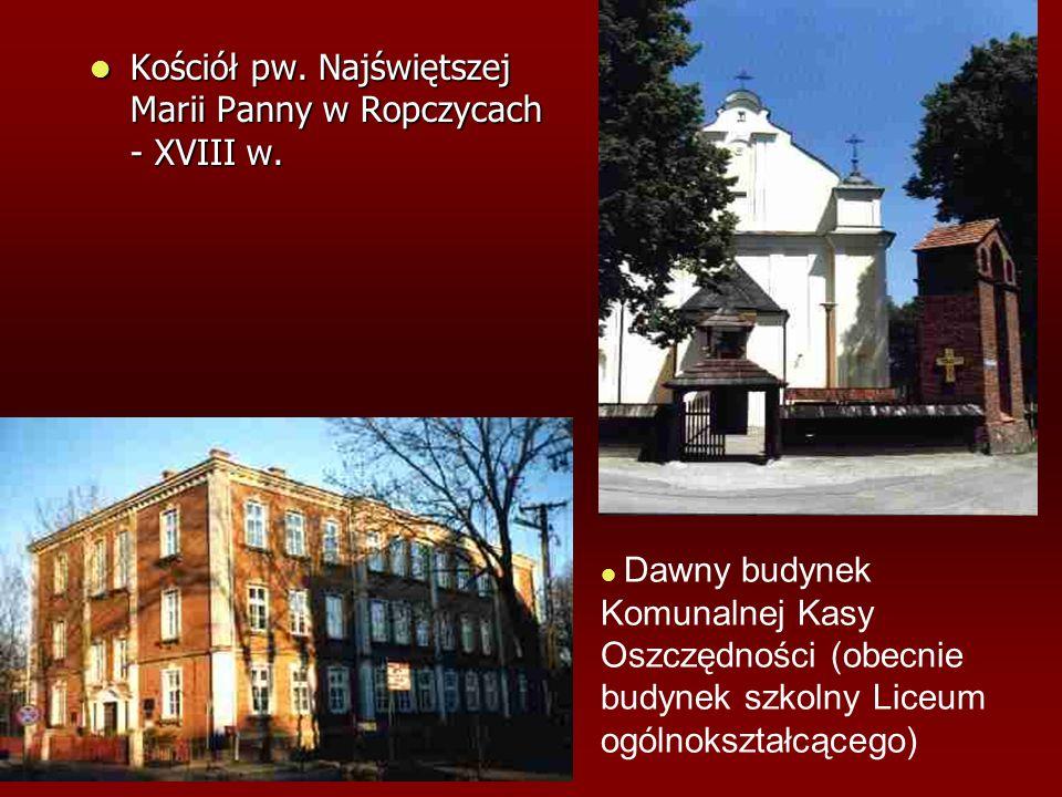 Kościół pw. Najświętszej Marii Panny w Ropczycach - XVIII w. Kościół pw. Najświętszej Marii Panny w Ropczycach - XVIII w. Dawny budynek Komunalnej Kas