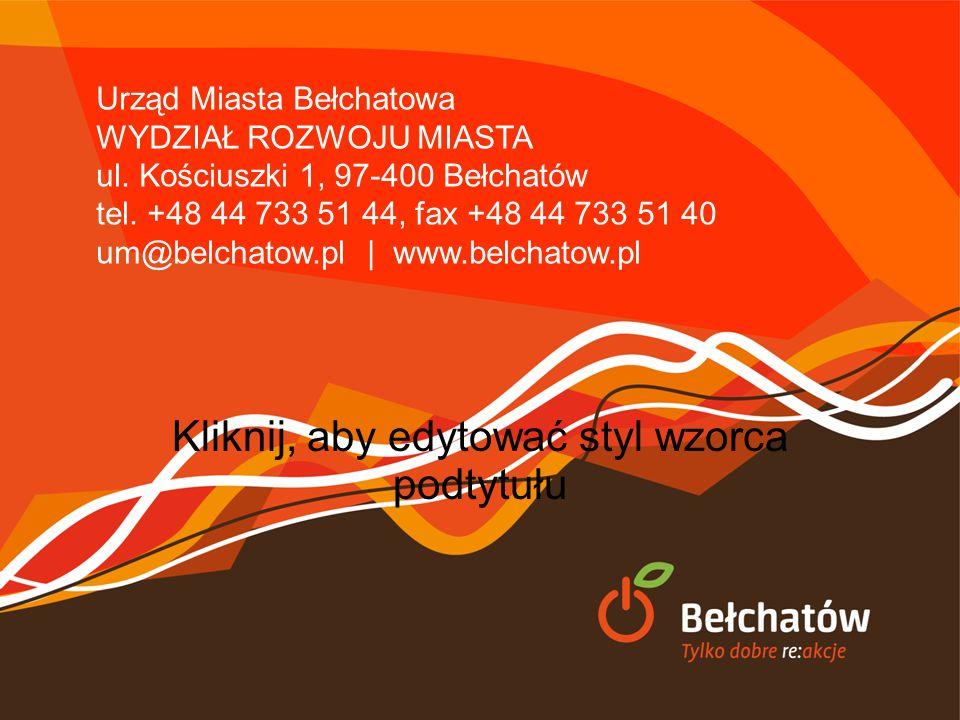 Kliknij, aby edytować styl wzorca podtytułu Urząd Miasta Bełchatowa WYDZIAŁ ROZWOJU MIASTA ul. Kościuszki 1, 97-400 Bełchatów tel. +48 44 733 51 44, f