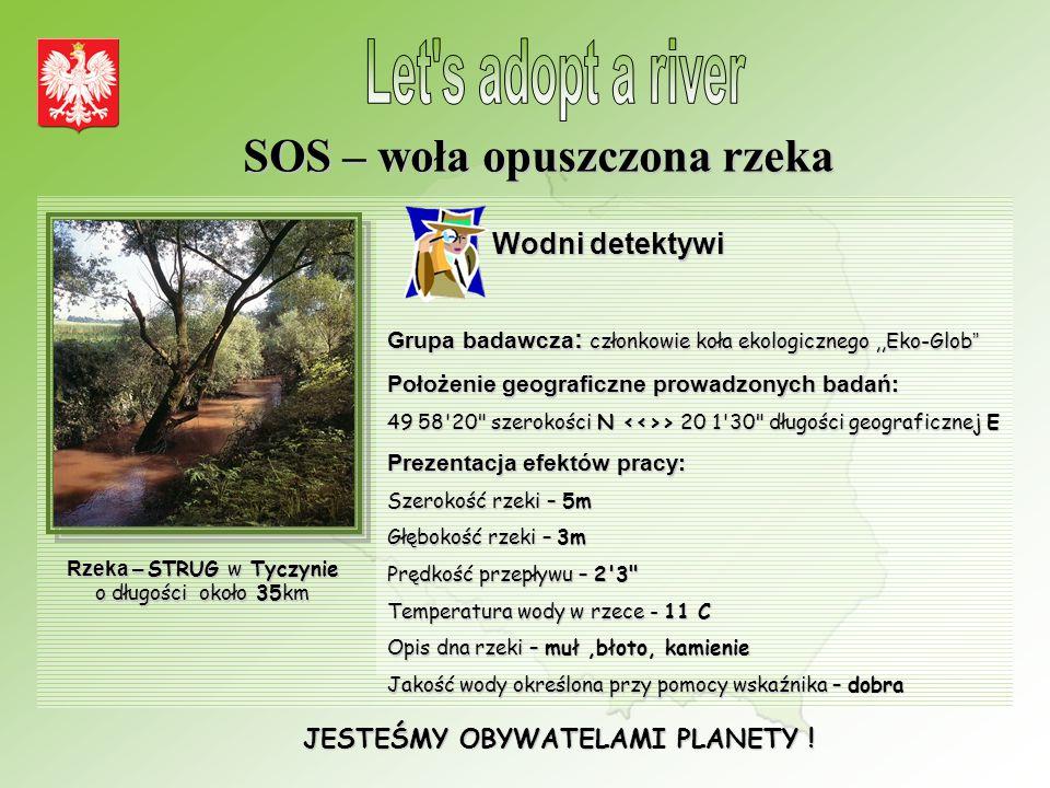 """JESTEŚMY OBYWATELAMI PLANETY ! SOS – woła opuszczona rzeka Wodni detektywi Grupa badawcza : członkowie koła ekologicznego,,Eko-Glob """" Położenie geogra"""