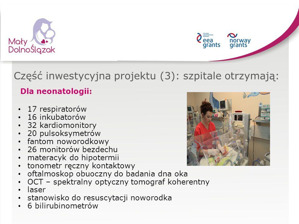Część inwestycyjna projektu (3): szpitale otrzymają: Dla neonatologii: 17 respiratorów 16 inkubatorów 32 kardiomonitory 20 pulsoksymetrów fantom nowor