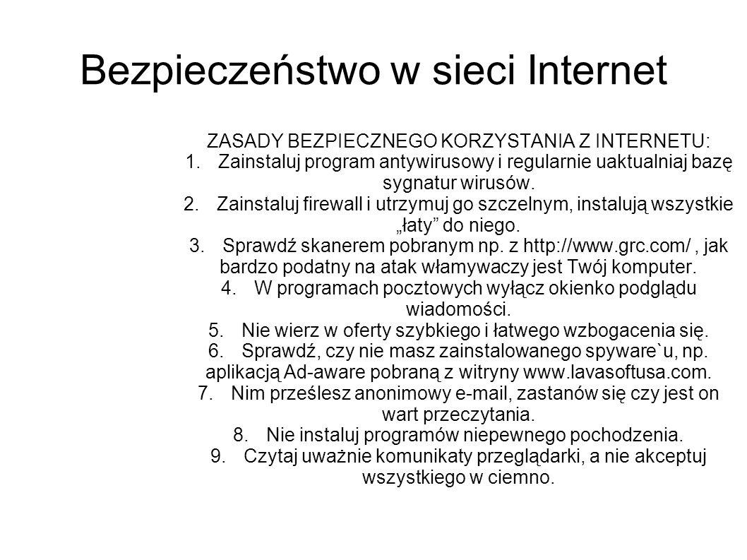 Bezpieczeństwo w sieci Internet ZASADY BEZPIECZNEGO KORZYSTANIA Z INTERNETU: 1.Zainstaluj program antywirusowy i regularnie uaktualniaj bazę sygnatur wirusów.