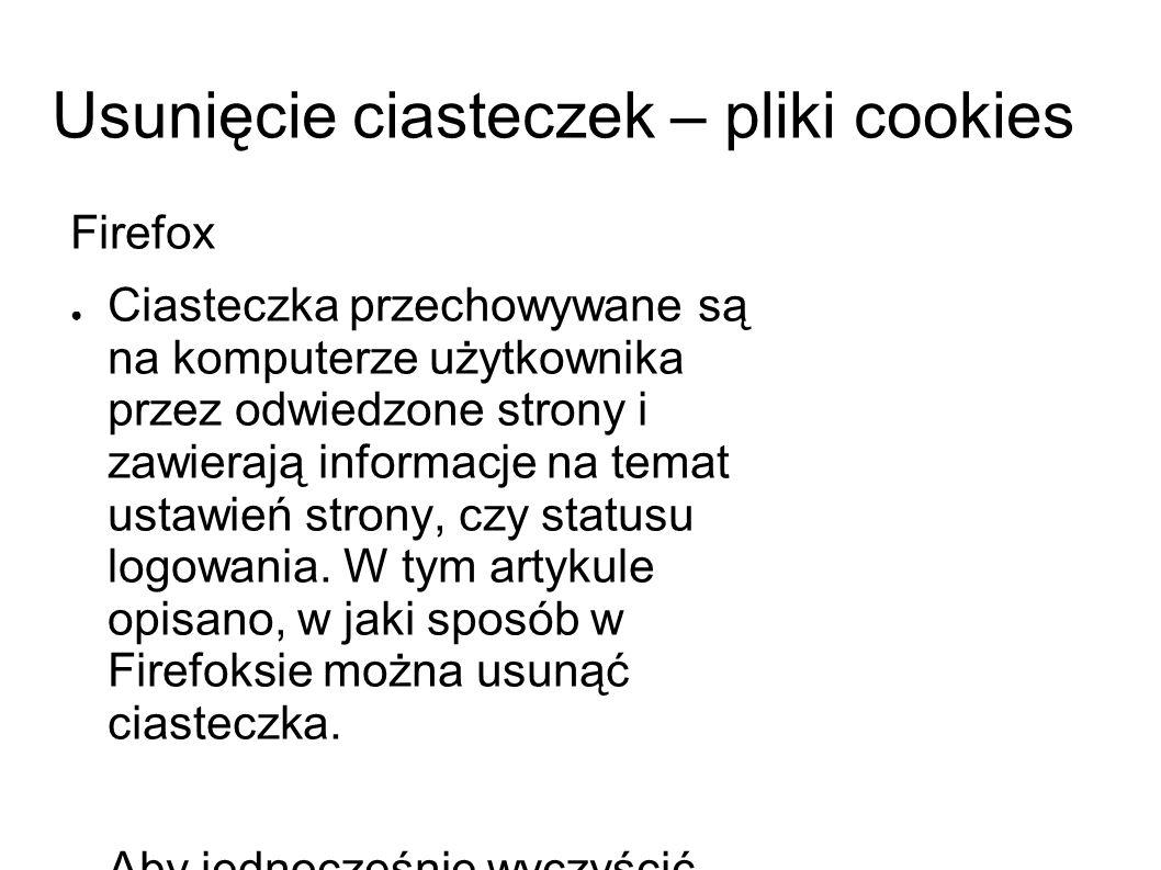 Usunięcie ciasteczek – pliki cookies Firefox ● Ciasteczka przechowywane są na komputerze użytkownika przez odwiedzone strony i zawierają informacje na temat ustawień strony, czy statusu logowania.
