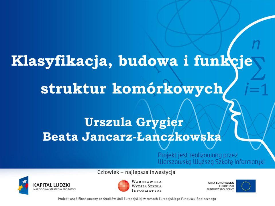 2 Klasyfikacja, budowa i funkcje struktur komórkowych Urszula Grygier Beata Jancarz-Łanczkowska