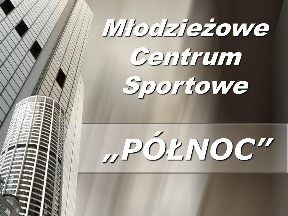 """""""PÓŁNOC Młodzieżowe Centrum Sportowe"""