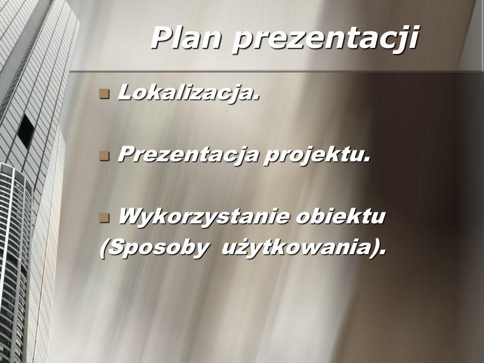 Plan prezentacji Lokalizacja. Lokalizacja. Prezentacja projektu.
