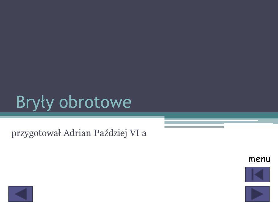 Bryły obrotowe przygotował Adrian Paździej VI a menu