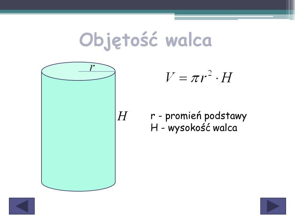 Objętość walca r - promień podstawy H - wysokość walca