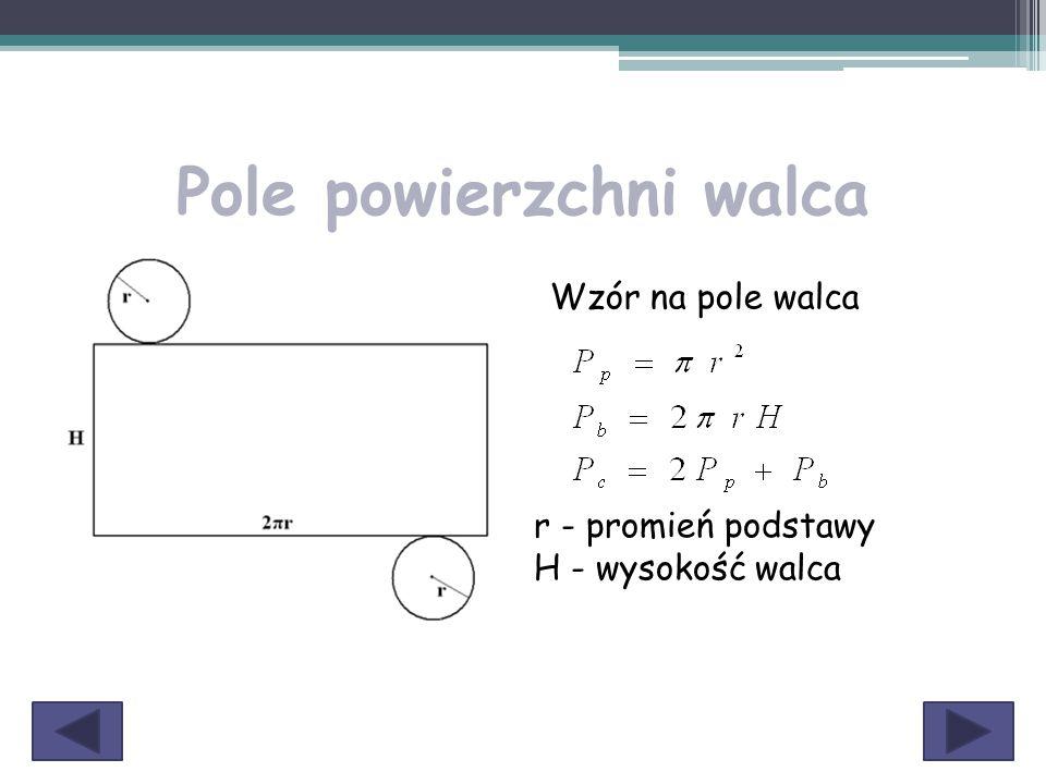 Pole powierzchni walca Wzór na pole walca r - promień podstawy H - wysokość walca