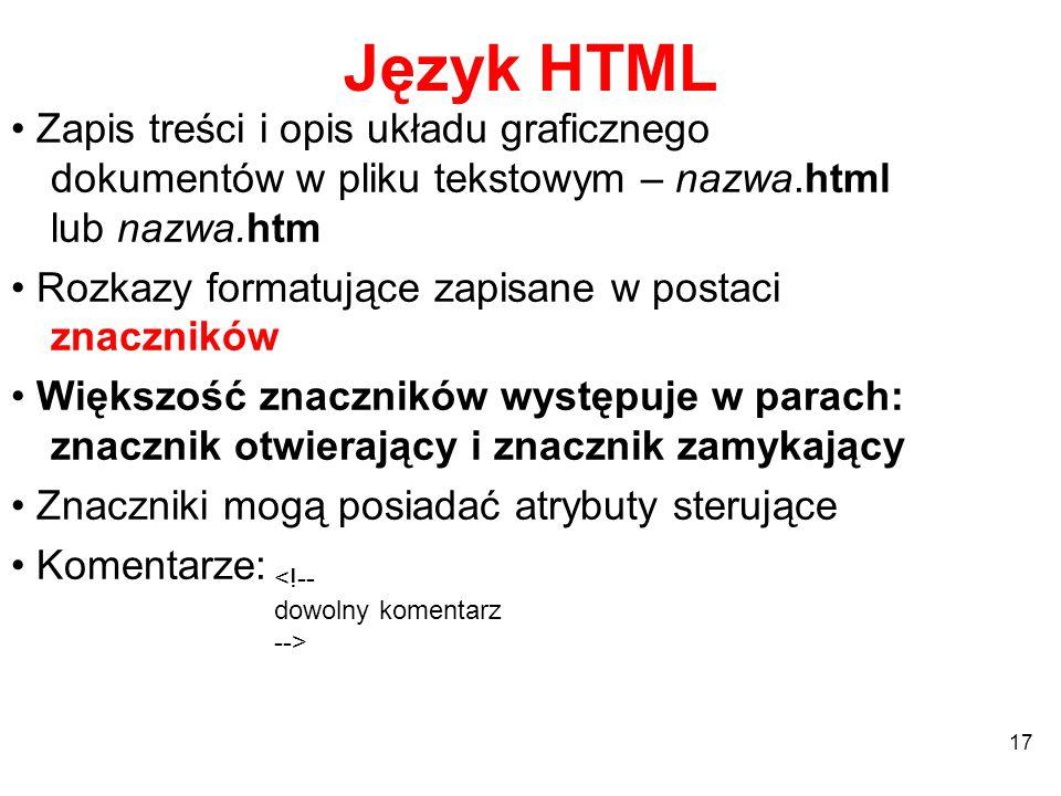 Dokumenty statyczne i dynamiczne Dokument statyczny - gotowy do pobrania plik w systemie plików serwera HTTP – interpretowany i wyświetlany przez przeglądarkę po stronie klienta Dokument dynamiczny - dokument generowany na żądanie przez program (w językach PHP, ASP, Java, PERL i inne) po stronie serwera HTTP