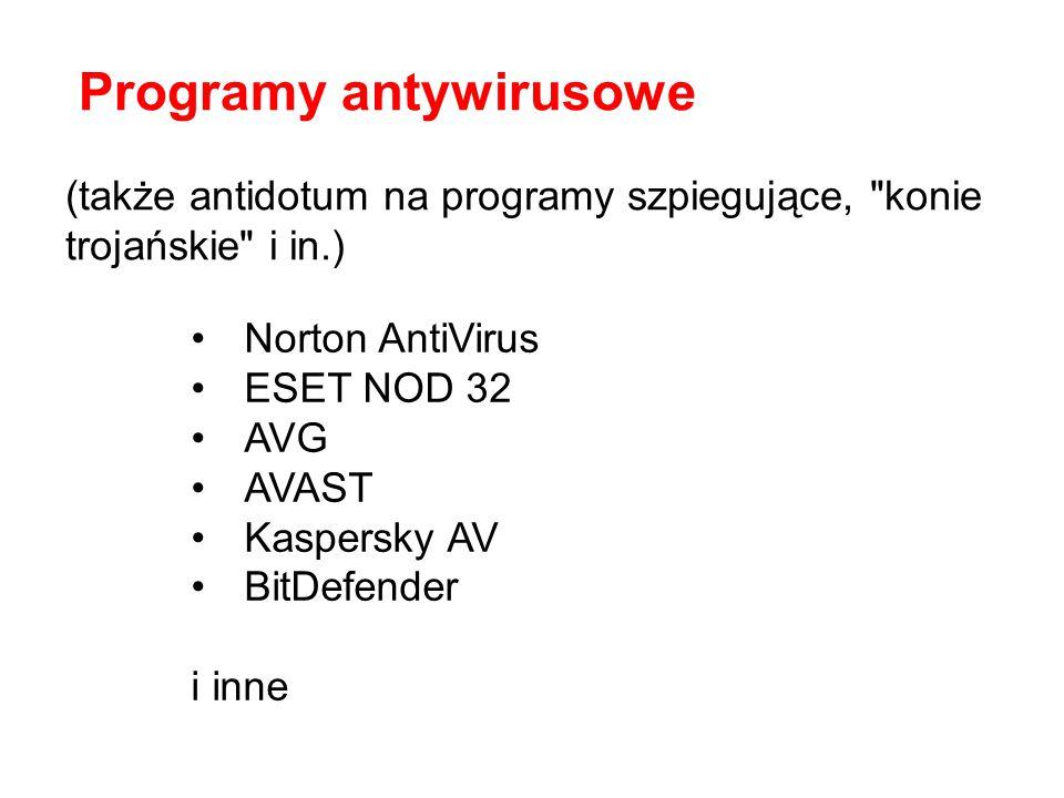 (także antidotum na programy szpiegujące, konie trojańskie i in.) Programy antywirusowe Norton AntiVirus ESET NOD 32 AVG AVAST Kaspersky AV BitDefender i inne