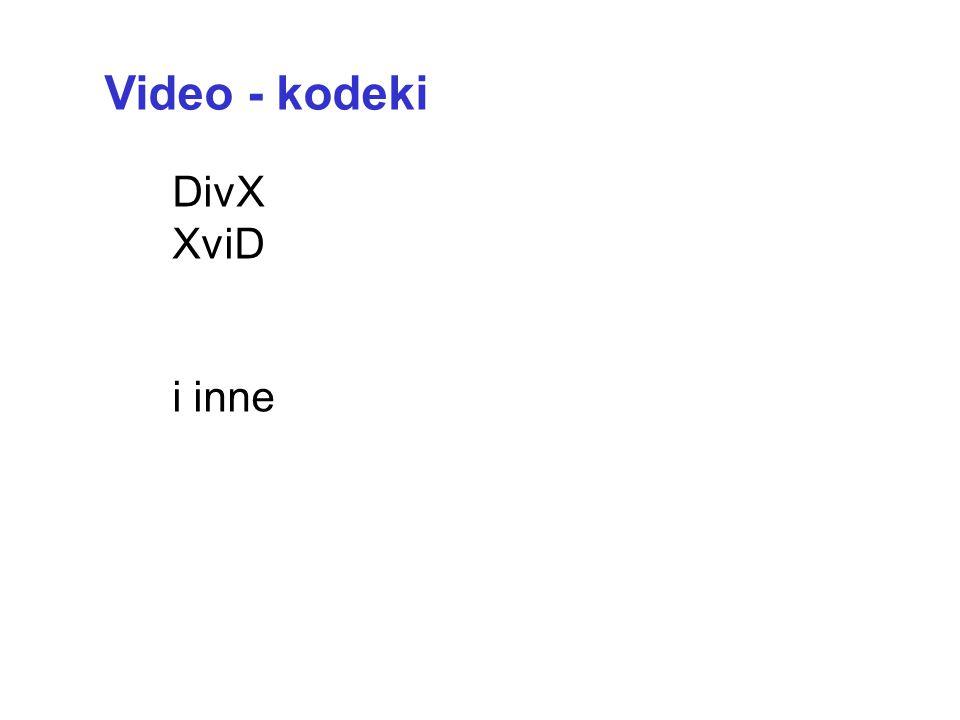 AVI –Audio Video Interleave, MPEG-4 MPEG-1 –przestarzały 352x288 MPEG-2 –zmienny strumień MPEG-4 – kodowanie AVI DivX –komercyjna pochodna MPEG-4 inne SVCD, VCD –oparty na MPEG-1 Podstawowe formaty video