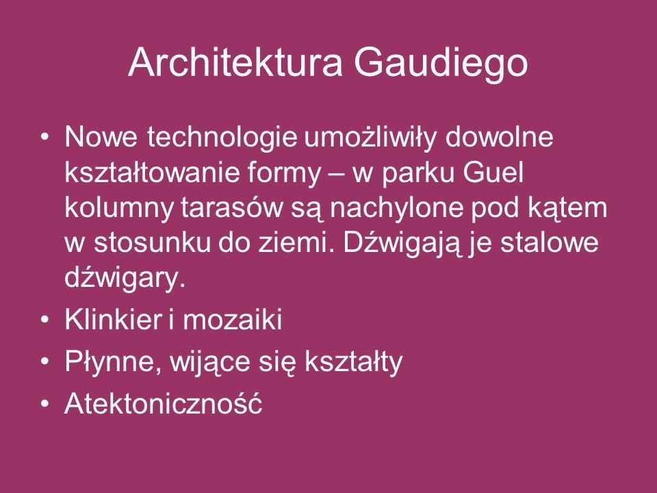 Architektura Gaudiego Nowe technologie umożliwiły dowolne kształtowanie formy – w parku Guel kolumny tarasów są nachylone pod kątem w stosunku do ziem