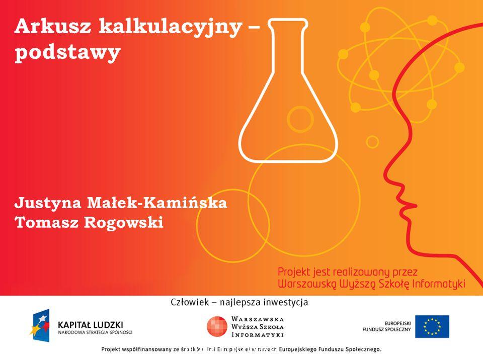 Arkusz kalkulacyjny – podstawy Justyna Małek-Kamińska Tomasz Rogowski informatyka + 2