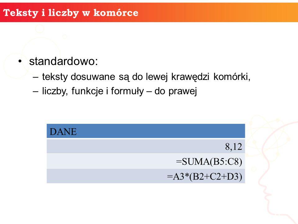 informatyka + 6 Teksty i liczby w komórce standardowo: –teksty dosuwane są do lewej krawędzi komórki, –liczby, funkcje i formuły – do prawej DANE 8,12