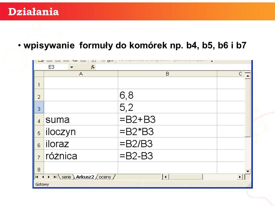 wpisywanie formuły do komórek np. b4, b5, b6 i b7 informatyka + 8 Działania