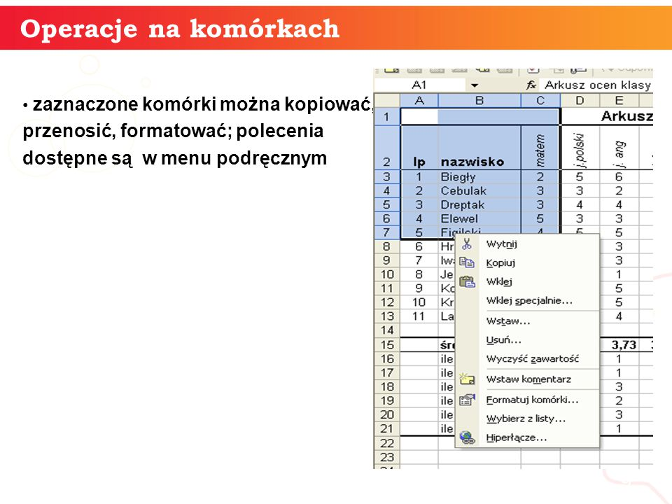 zaznaczone komórki można kopiować, przenosić, formatować; polecenia dostępne są w menu podręcznym informatyka + 9 Operacje na komórkach