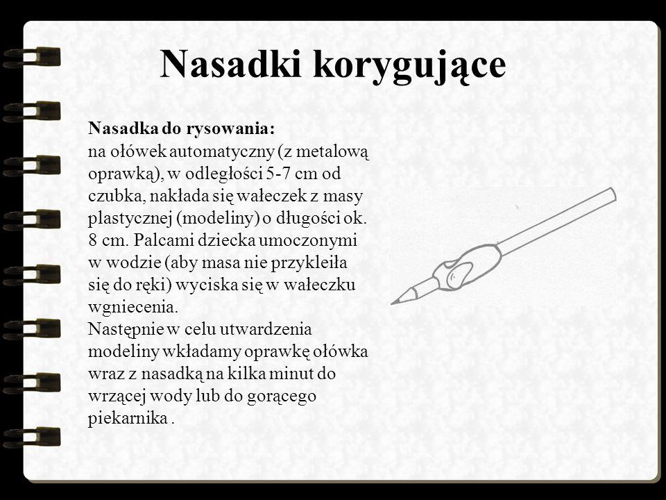 Nasadki korygujące Nasadka do rysowania: na ołówek automatyczny (z metalową oprawką), w odległości 5-7 cm od czubka, nakłada się wałeczek z masy plastycznej (modeliny) o długości ok.
