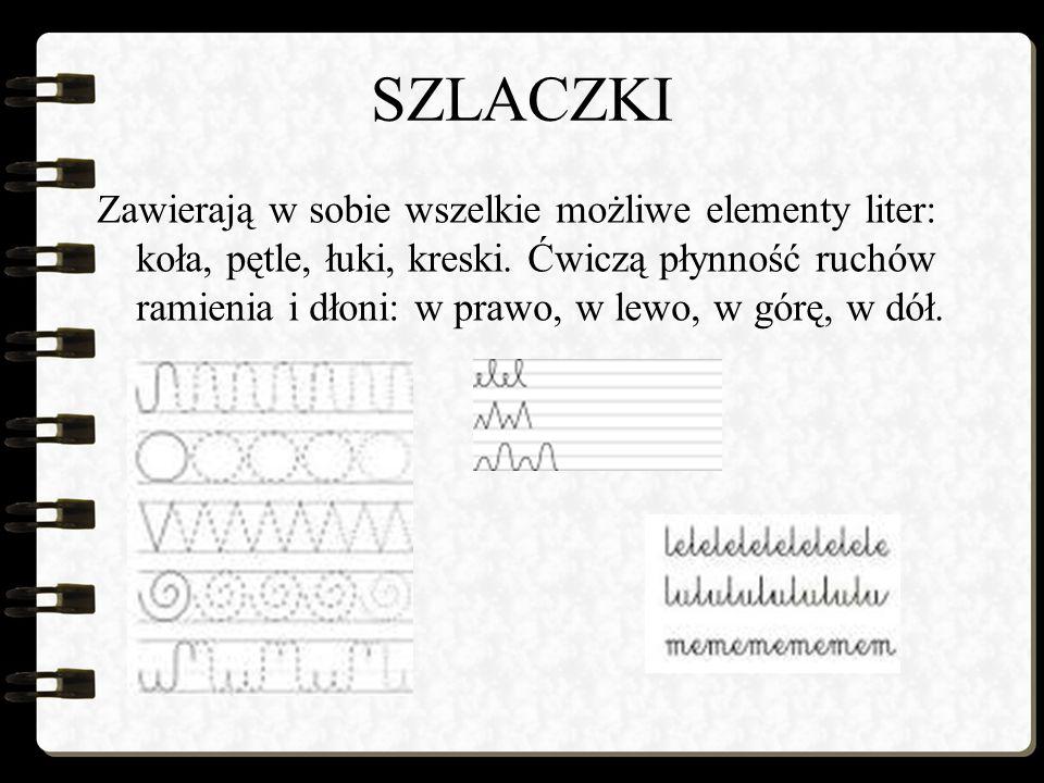 SZLACZKI Zawierają w sobie wszelkie możliwe elementy liter: koła, pętle, łuki, kreski.