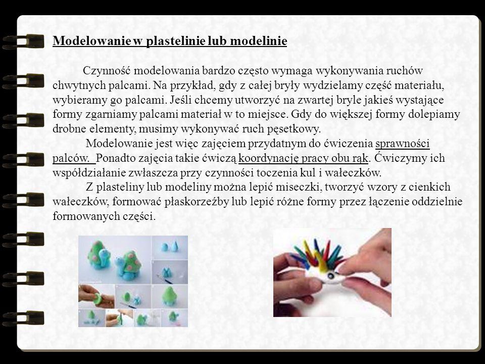 Modelowanie w plastelinie lub modelinie Czynność modelowania bardzo często wymaga wykonywania ruchów chwytnych palcami.