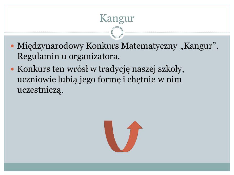 """Kangur Międzynarodowy Konkurs Matematyczny """"Kangur"""". Regulamin u organizatora. Konkurs ten wrósł w tradycję naszej szkoły, uczniowie lubią jego formę"""