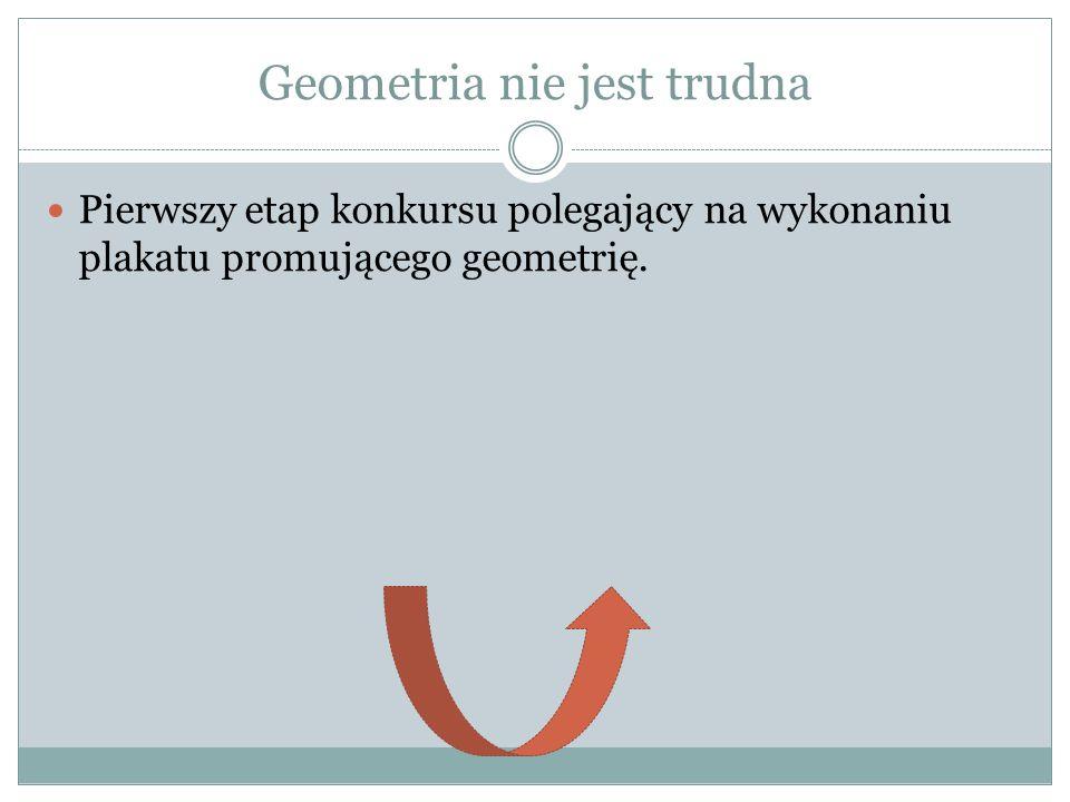 Geometria nie jest trudna Pierwszy etap konkursu polegający na wykonaniu plakatu promującego geometrię.