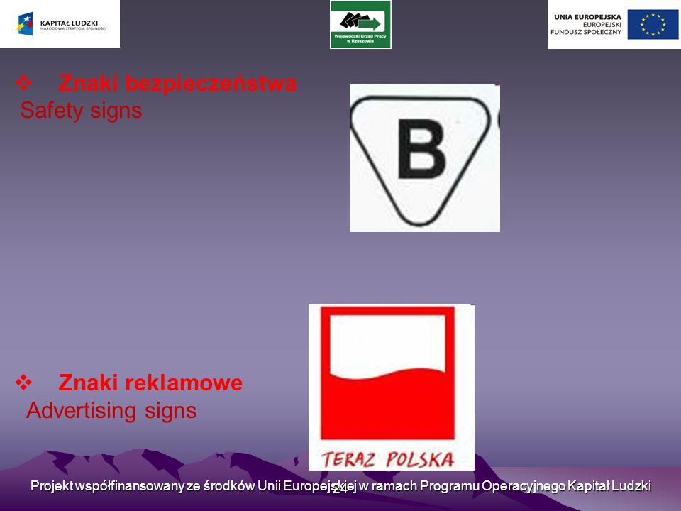 Projekt współfinansowany ze środków Unii Europejskiej w ramach Programu Operacyjnego Kapitał Ludzki 24  Znaki bezpieczeństwa Safety signs  Znaki reklamowe Advertising signs