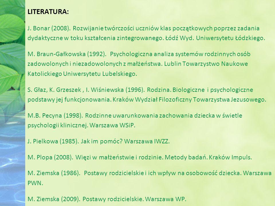 LITERATURA: J. Bonar (2008). Rozwijanie twórczości uczniów klas początkowych poprzez zadania dydaktyczne w toku kształcenia zintegrowanego. Łódź Wyd.
