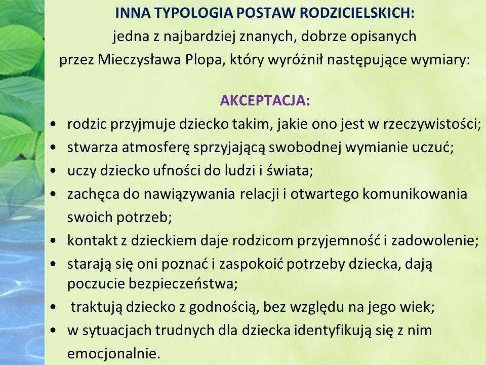 INNA TYPOLOGIA POSTAW RODZICIELSKICH: jedna z najbardziej znanych, dobrze opisanych przez Mieczysława Plopa, który wyróżnił następujące wymiary: AKCEP