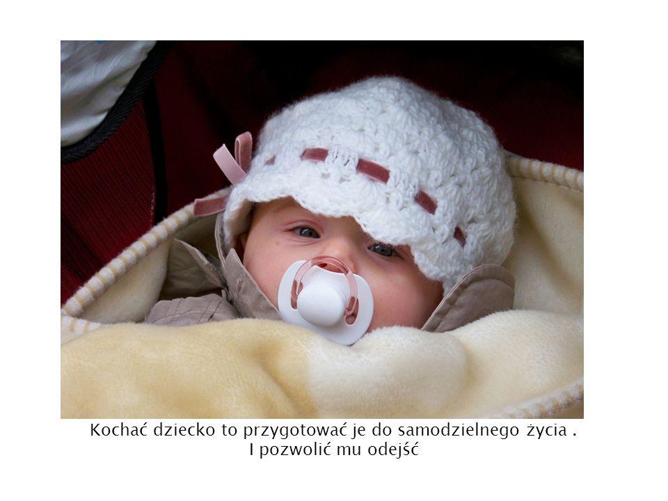 Kochać dziecko to przygotować je do samodzielnego życia. I pozwolić mu odejść