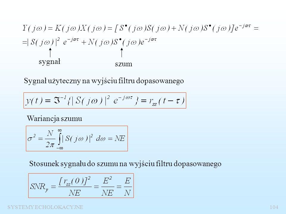 SYSTEMY ECHOLOKACYJNE103 Odpowiedź impulsowa filtru dopasowanego Funkcja przenoszenia filtru dopasowanego Realizacja filtru dopasowanego w dziedzinie