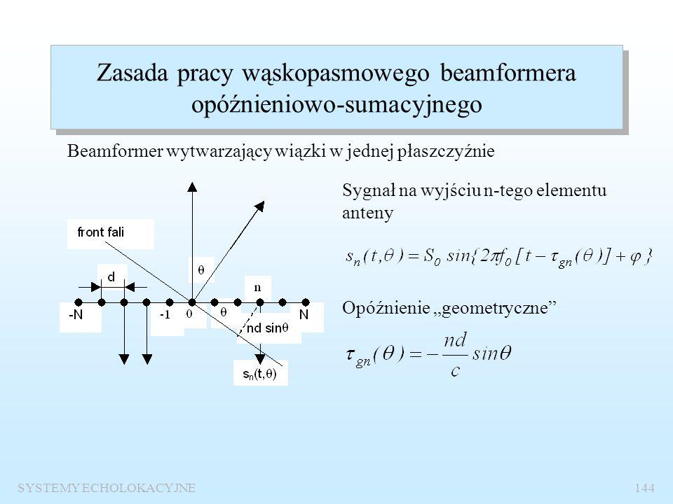 SYSTEMY ECHOLOKACYJNE143 Klasyfikacja beamformerów Tablica 9.1. Rodzaje beamformerów Ze względu na metodę : opóźnieniowo-sumacyjne, z estymacją widma
