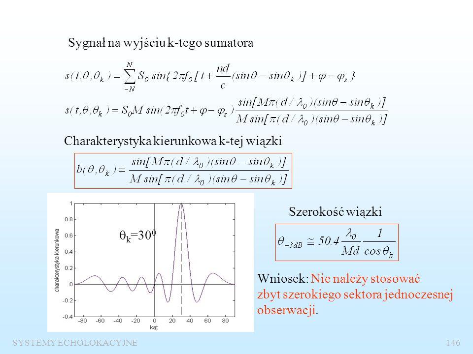 SYSTEMY ECHOLOKACYJNE145 Sygnał na wyjściu k- tego sumatora – sygnał k-tej wiązki Warunek zgodność fazOpóźnienie elektryczne