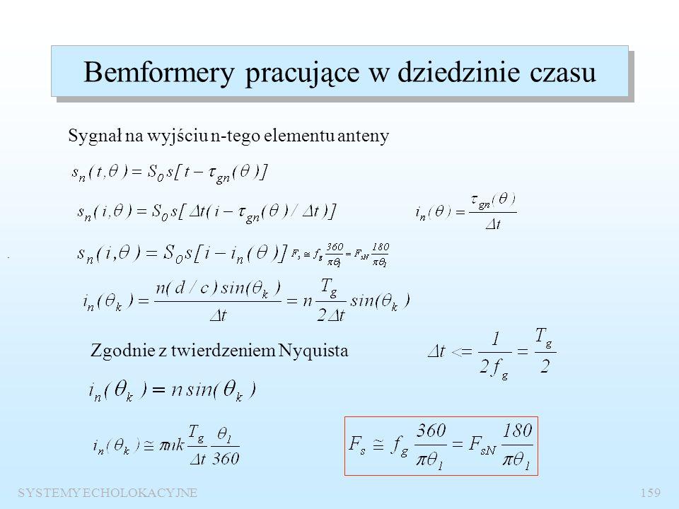 SYSTEMY ECHOLOKACYJNE158 Bemformery cyfrowe Podział: Bemformery pracujące w dziedzinie czasu: z nadpróbkowaniem, interpolacyjne. Bemformery pracujące