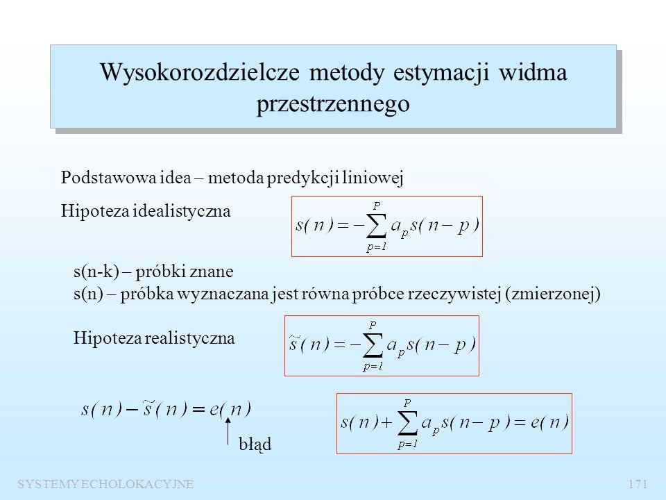SYSTEMY ECHOLOKACYJNE170 Realizacja cyfrowa estymacji widma przestrzennego Dyskretna transformacja Fouriera (M=32, d/ 0 =0.5, p 1 =1 Pa,  1 = -30 0,