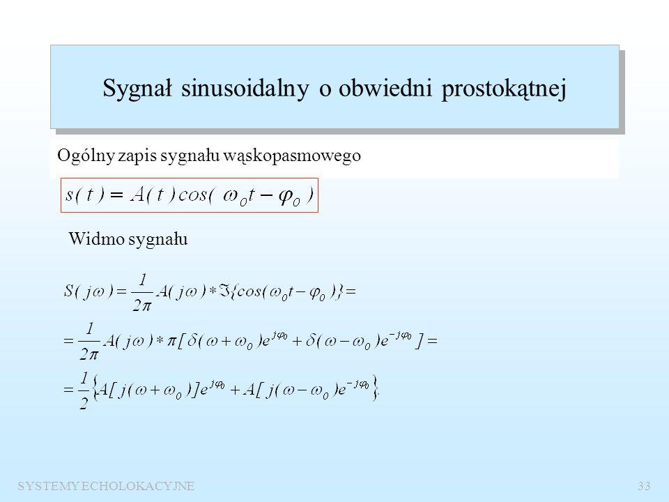 SYSTEMY ECHOLOKACYJNE32 Sygnały echolokacyjne W aktywnych systemach echolokacyjnych stosuje się: sygnały wąskopasmowe – sygnały sinusoidalne o obwiedn