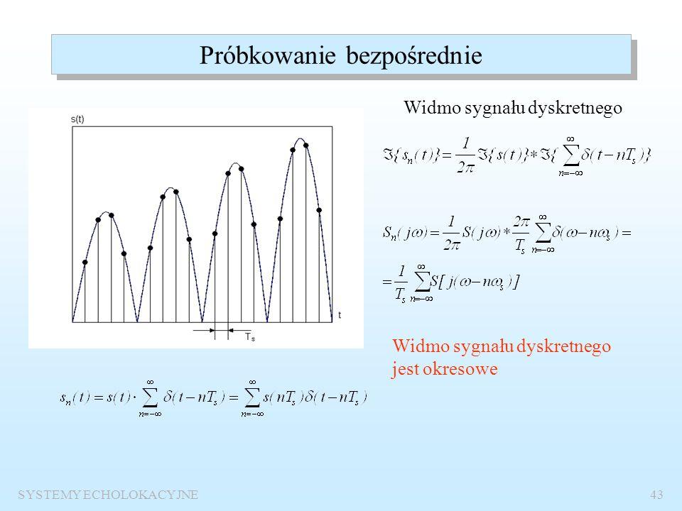 SYSTEMY ECHOLOKACYJNE42 Próbkowanie sygnałów echolokacyjnych Metody próbkowania: próbkowanie bezpośrednie, próbkowanie kwadraturowe, próbkowanie bezpo
