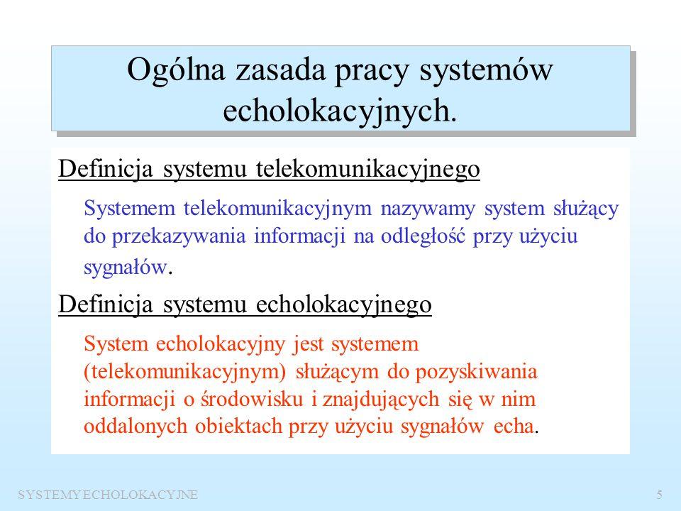 SYSTEMY ECHOLOKACYJNE4 Forma zaliczenia: wykład - jedno lub dwa kolokwia laboratorium obecność (obowiązkowa) – ocena dostateczna, sprawozdanie (nieobo